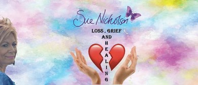 Loss, Grief and Healing Seminar with Sue Nicholson