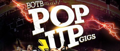 BOTB Presents POP UP GIGS