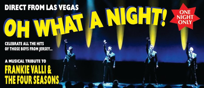 Oh What a Night! A Tribute To Frankie Valli & the 4 Seasons