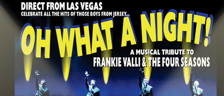 Oh What a Night! – A Musical Tribute To Frankie Valli & The Four Seasons