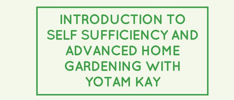 Introduction to Self Sufficiency and Advanced Home Gardening