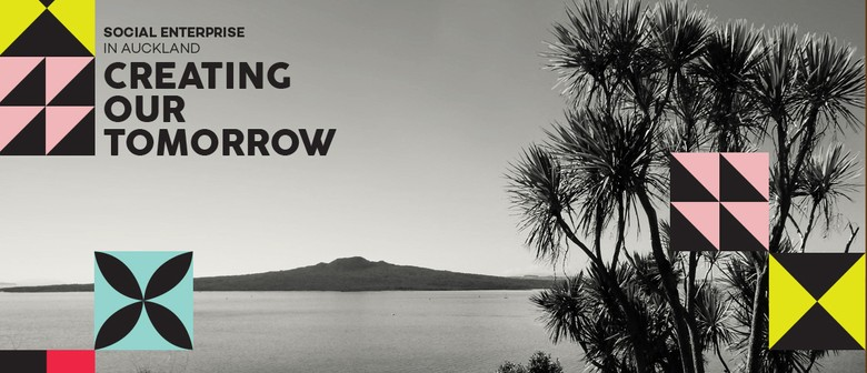 Social Enterprise Auckland: Creating Our Tomorrow