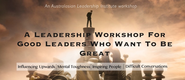 A Leadership Workshop For Good Leaders Who Want To Be Great