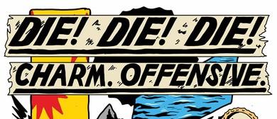 Die! Die! Die! Charm. Offensive. Release Tour