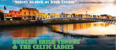 Dublin's Irish Tenors and The Celtic Ladies