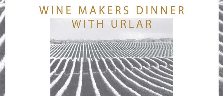 Wine Makers Dinner with Urlar: CANCELLED