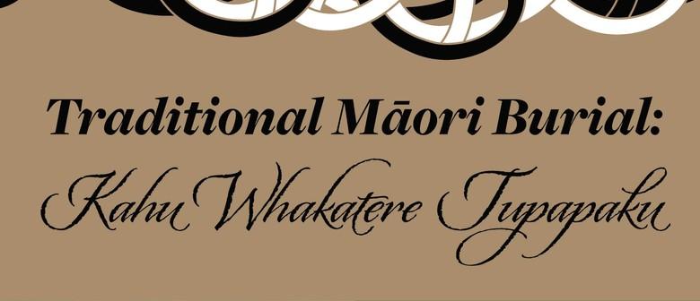 Traditional Māori Burial: Kahu Whakatere Tupapaku