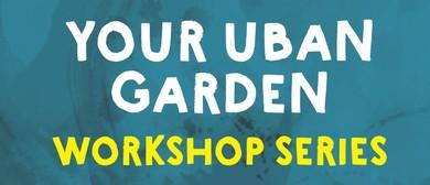 Your Urban Garden: Workshop Series