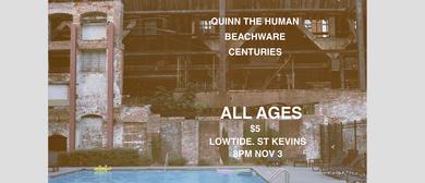 Quinn the Human & Beachware + Centuries