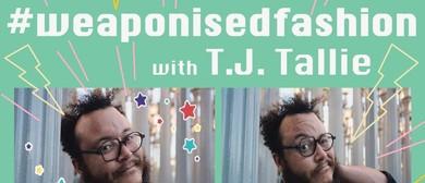 TJ Tallie's #weaponisedfashion