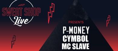 Sweat Shop Live presents P-Money, Cymbol & MC Slave