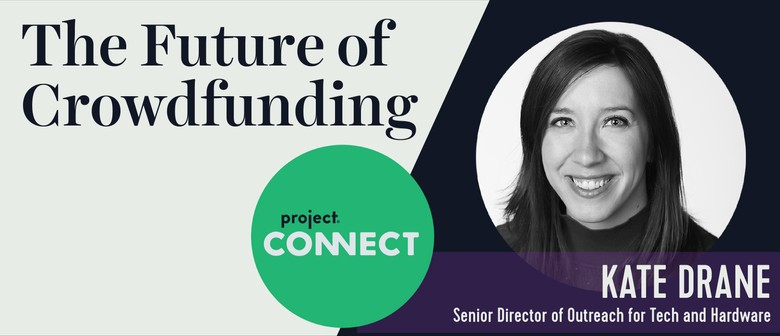 Project Connect: Kate Drane - The Future of Crowdfunding
