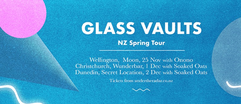 Glass Vaults - NZ Spring Tour with Onono
