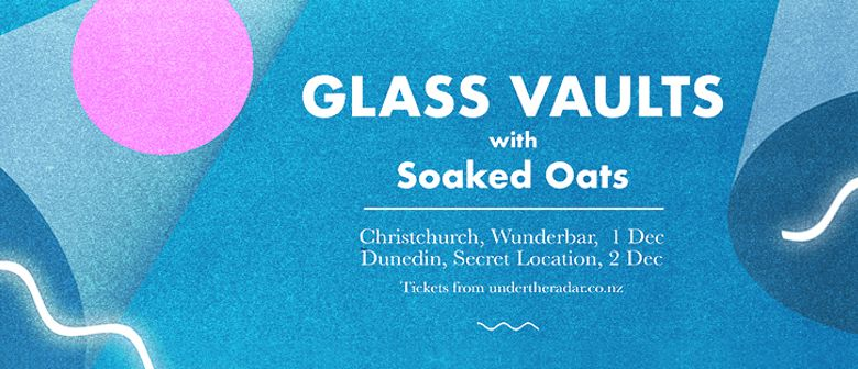 Glass Vaults - NZ Spring Tour with Soaked Oats