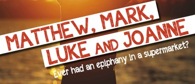 Matthew, Mark, Luke & Joanne – Comedy/Drama By Carl Nixon