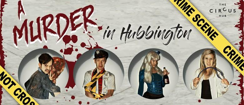 A Murder In Hubbington! A Circus Murder Mystery Show