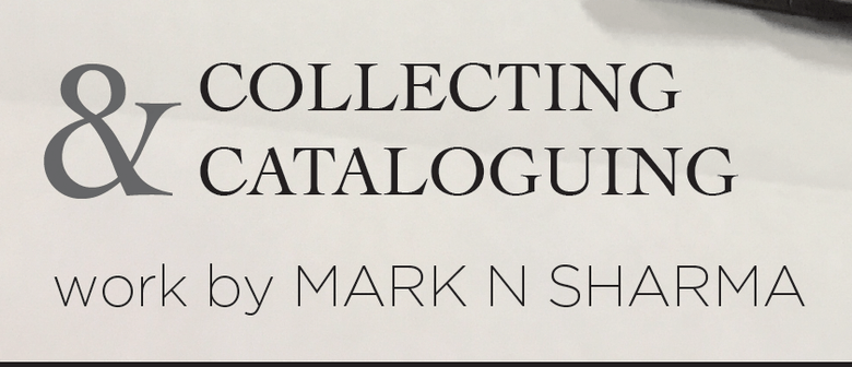 Collecting and Cataloguing - Works by Mark N Sharma