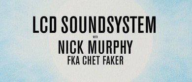 LCD Soundsystem With Nick Murphy (FKA Chet Faker)