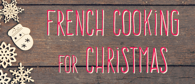French Cooking for Christmas - 2 Workshops