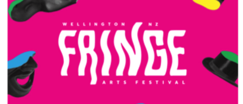 New Zealand Fringe Festival 2018 - Wellington - Eventfinda