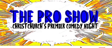 The Pro Show - Christchurch's Premier Comedy Night