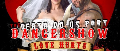 Death Do Us Part Danger Show: Love Hurts
