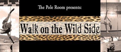 The Pole Room Presents: Walk on the Wild Side
