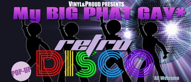 My Big Phat Gay* Retro Disco