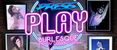 Press Play Burlesque <em>Improv</em> Competition 2018