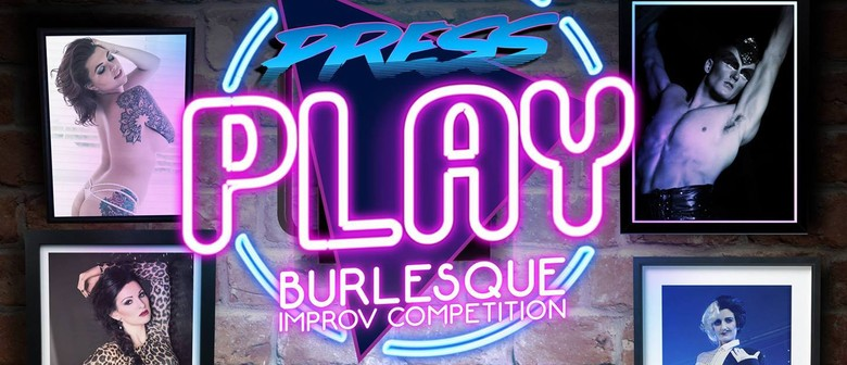 Press Play Burlesque Improv Competition 2018