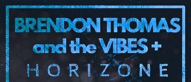 Brendan Thomas and the Vibes + Horizone