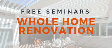Whole Home Renovation Seminar