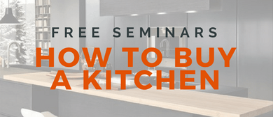 How To Buy a Kitchen Seminar