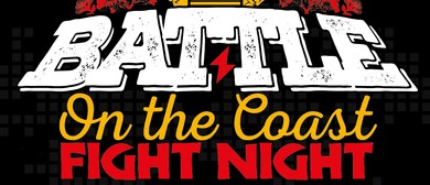 Battle on the Coast Fight Night: POSTPONED