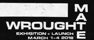 Wrought Material Exhibition + Launch