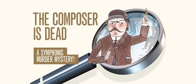 The Composer Is Dead - A Symphonic Murder Mystery!