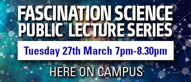 Fascination Science Public Lecture
