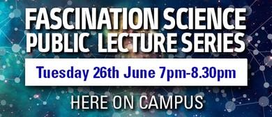 Fascination Science Public Lecture