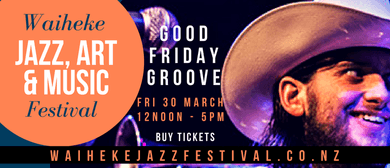 Good Friday Groove – Waiheke Jazz, Art & Music Festival