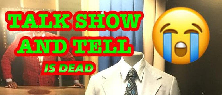 Talk Show and Tell Is Dead