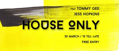 House Only! ft Jess Hopkins & Tommy Gee