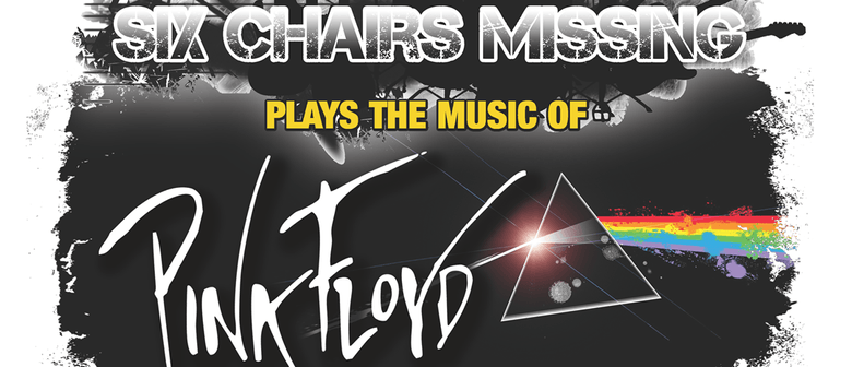 Six Chairs Missing Plays The Music Of Pink Floyd: CANCELLED