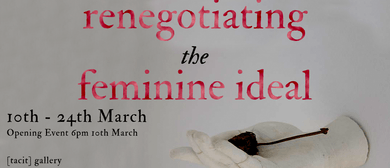 Exhibition Opening: Renegotiating the Feminine Ideal