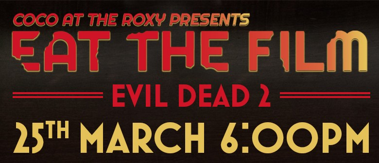 Eat The Film - Evil Dead 2: Dead By Dawn