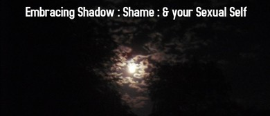 Embracing Shadow, Shame & Your Sexual Self