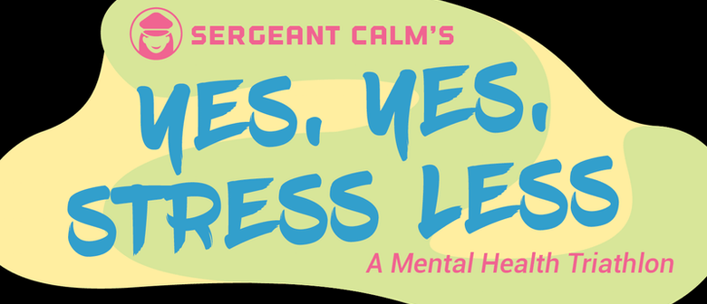 Yes Yes, Stress Less - A Mental Health Triathlon