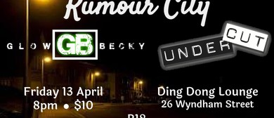 Rumour City, Glow Becky and UnderCut
