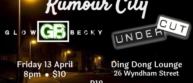 Rumour City, Glow Becky and UnderCut