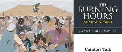 Curator's Talk - Kushana Bush: The Burning Hours