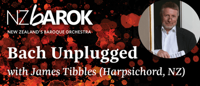 NZ Barok with James Tibbles (Harpsichord) - Bach Unplugged